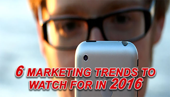 6 Marketing trends to watch for in 2016